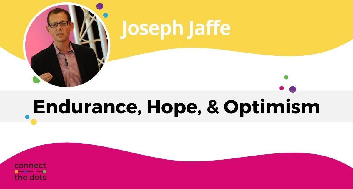 Joseph Jaffe -Endurance, Hope, & Optimism