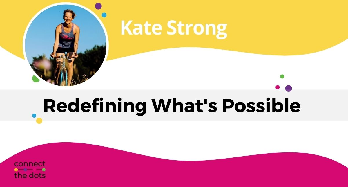 Kate Strong - Redefining What's Possible