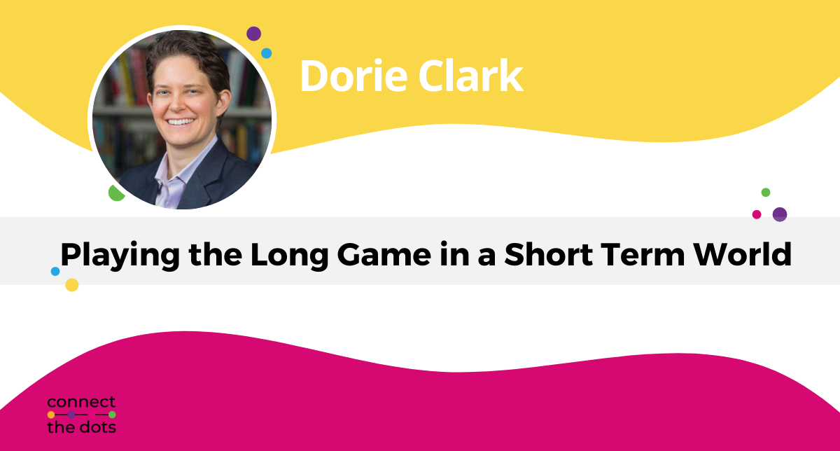 Dorie Clark - Playing the long game