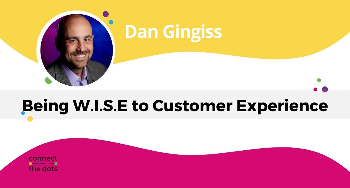 Being W.I.S.E to Customer Experience - Dan Gingiss