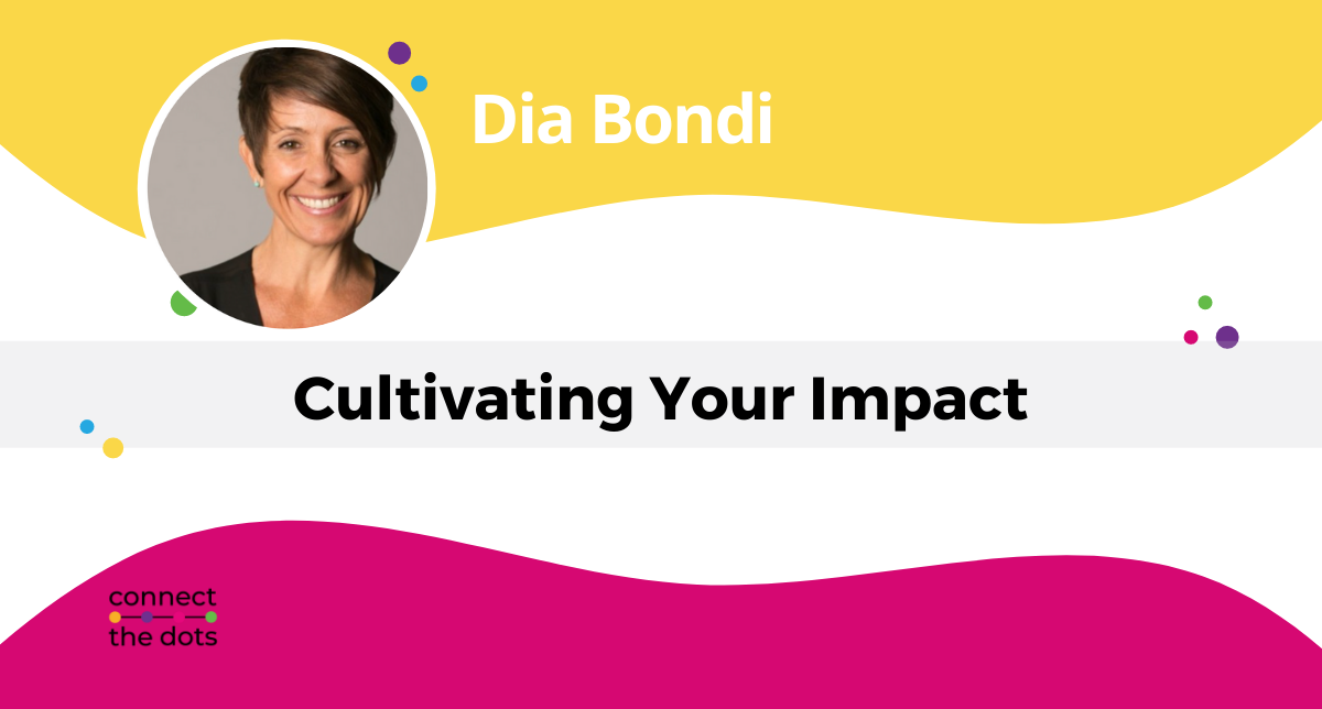 Cultivating Your Impact - Dia Bondi