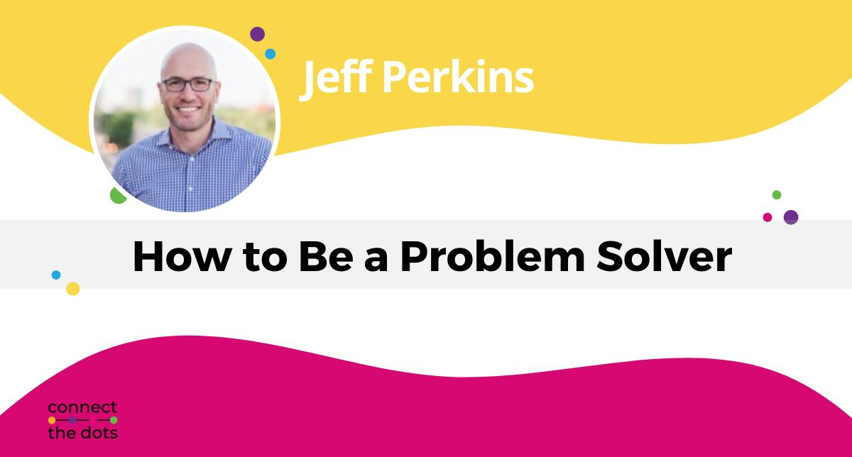 How to be a problem solver - CJ Blog